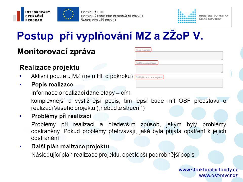 www.strukturalni-fondy.cz www.osf-mvcr.cz Postup při vyplňování MZ a ZŽoP V. Realizace projektu Aktivní pouze u MZ (ne u Hl. o pokroku) Popis realizac