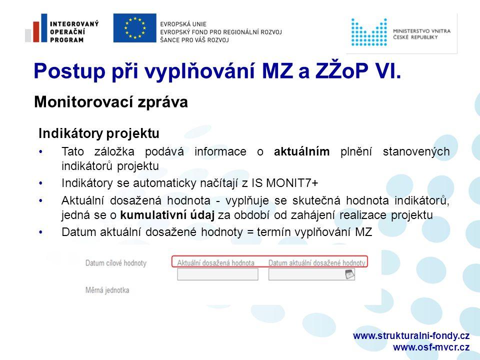 www.strukturalni-fondy.cz www.osf-mvcr.cz Postup při vyplňování MZ a ZŽoP VI. Indikátory projektu Tato záložka podává informace o aktuálním plnění sta