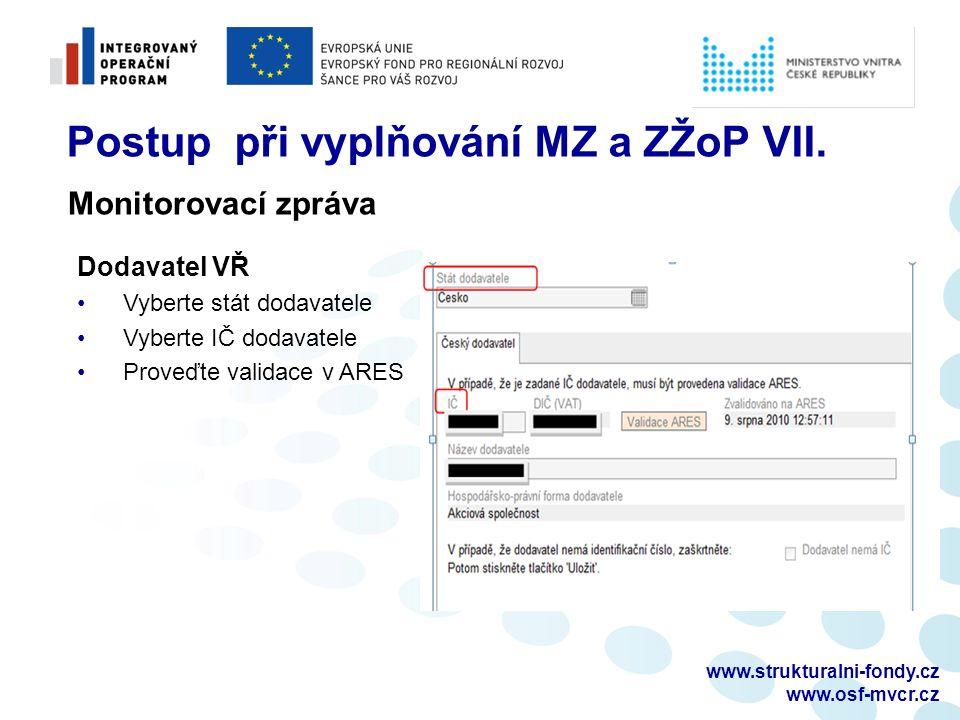 www.strukturalni-fondy.cz www.osf-mvcr.cz Postup při vyplňování MZ a ZŽoP VII. Dodavatel VŘ Vyberte stát dodavatele Vyberte IČ dodavatele Proveďte val