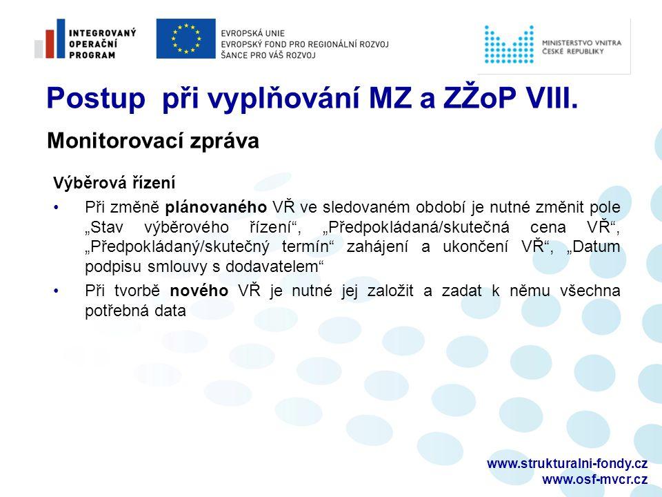 www.strukturalni-fondy.cz www.osf-mvcr.cz Postup při vyplňování MZ a ZŽoP VIII. Výběrová řízení Při změně plánovaného VŘ ve sledovaném období je nutné