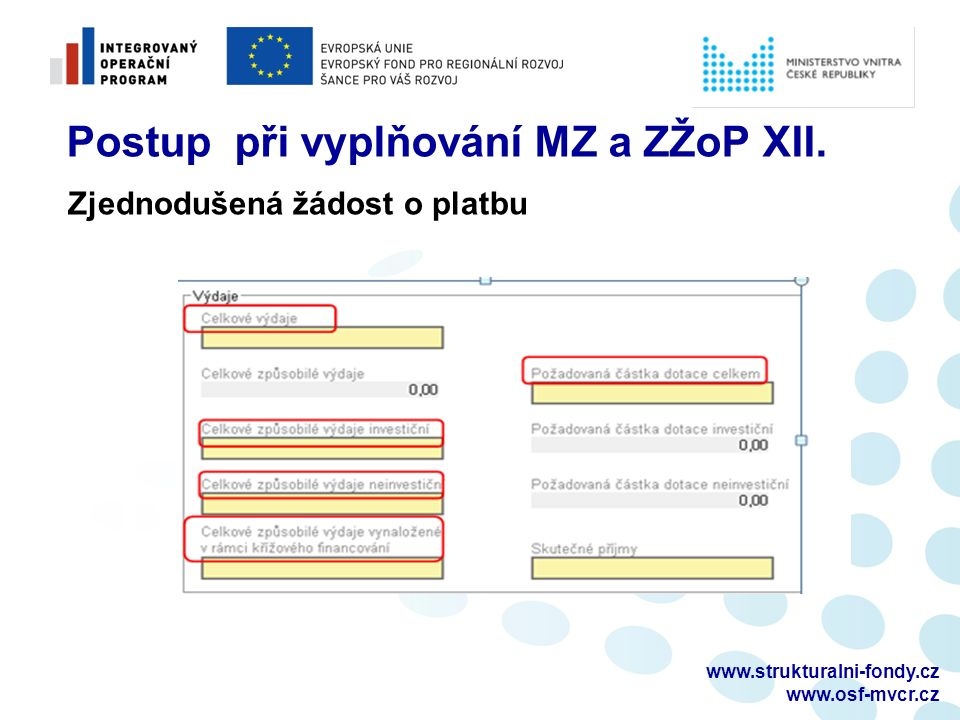 www.strukturalni-fondy.cz www.osf-mvcr.cz Postup při vyplňování MZ a ZŽoP XII. Zjednodušená žádost o platbu