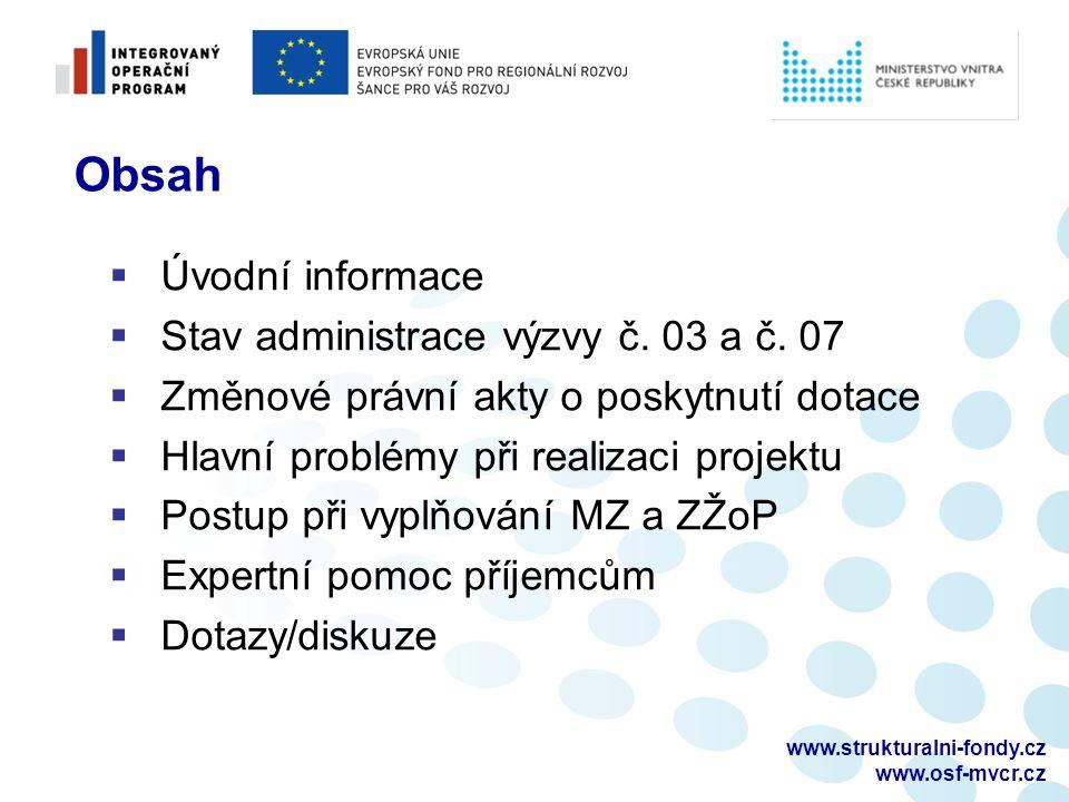 www.strukturalni-fondy.cz www.osf-mvcr.cz Obsah  Úvodní informace  Stav administrace výzvy č. 03 a č. 07  Změnové právní akty o poskytnutí dotace 