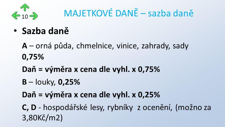 Sazba daně A – orná půda, chmelnice, vinice, zahrady, sady 0,75% Daň = výměra x cena dle vyhl. x 0,75% B – louky, 0,25% Daň = výměra x cena dle vyhl.
