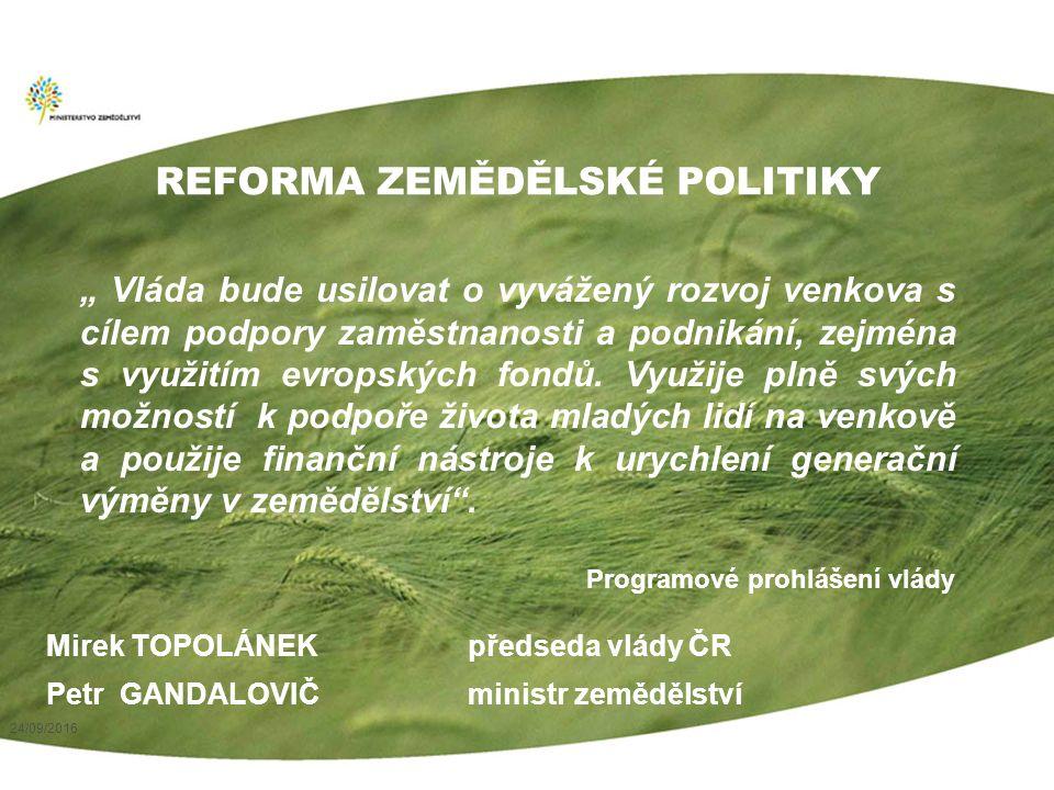 """24/09/2016 REFORMA ZEMĚDĚLSKÉ POLITIKY """" Vláda bude usilovat o vyvážený rozvoj venkova s cílem podpory zaměstnanosti a podnikání, zejména s využitím evropských fondů."""
