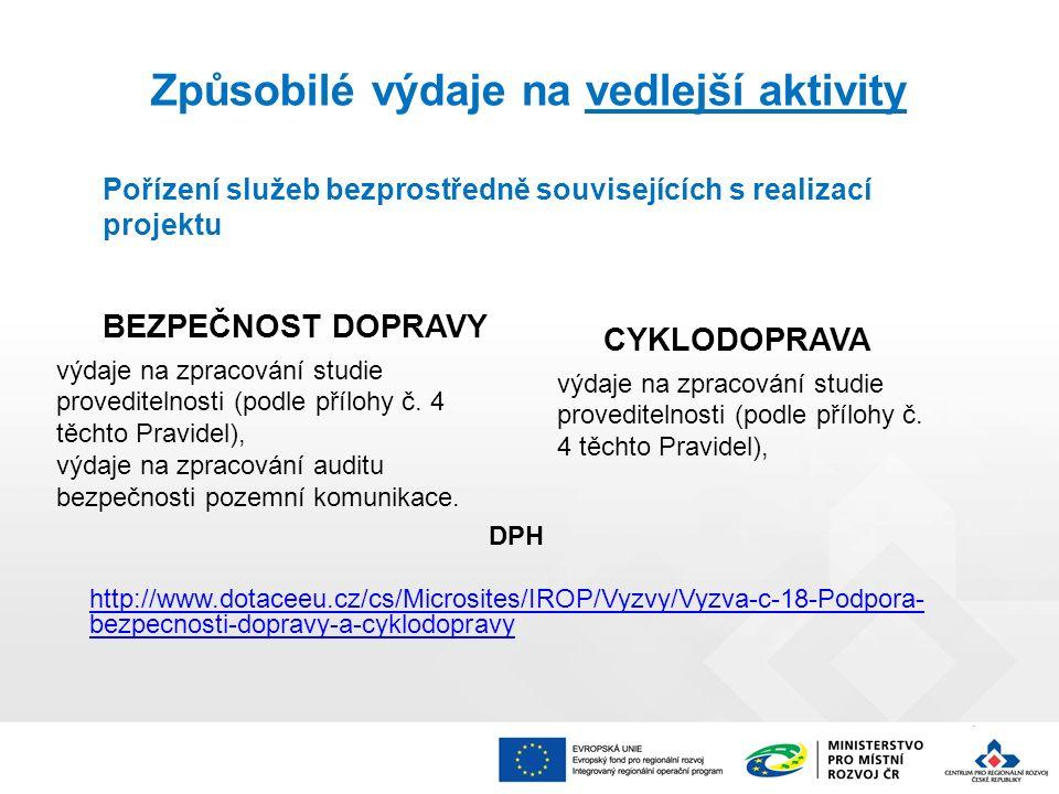 Způsobilé výdaje na vedlejší aktivity DPH http://www.dotaceeu.cz/cs/Microsites/IROP/Vyzvy/Vyzva-c-18-Podpora- bezpecnosti-dopravy-a-cyklodopravy Pořízení služeb bezprostředně souvisejících s realizací projektu BEZPEČNOST DOPRAVY výdaje na zpracování studie proveditelnosti (podle přílohy č.