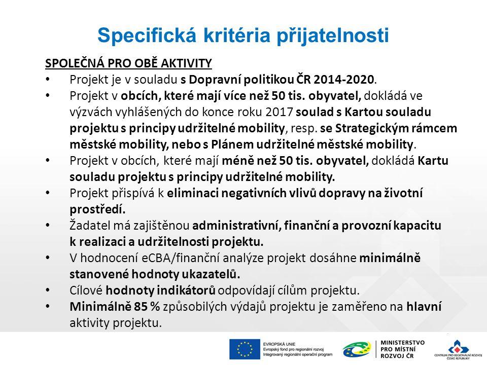 Specifická kritéria přijatelnosti SPOLEČNÁ PRO OBĚ AKTIVITY Projekt je v souladu s Dopravní politikou ČR 2014-2020.