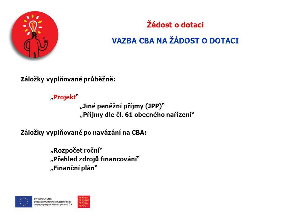 """Žádost o dotaci VAZBA CBA NA ŽÁDOST O DOTACI Záložky vyplňované průběžně: """"Projekt """"Jiné peněžní příjmy (JPP) """"Příjmy dle čl."""