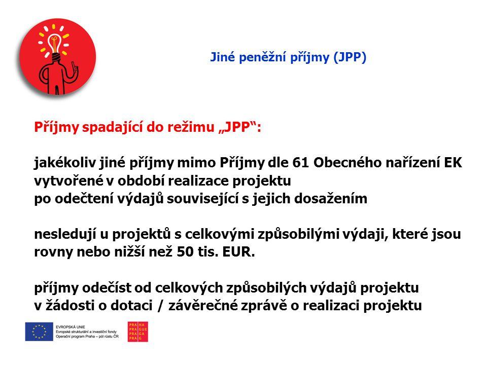 """Jiné peněžní příjmy (JPP) Příjmy spadající do režimu """"JPP : jakékoliv jiné příjmy mimo Příjmy dle 61 Obecného nařízení EK vytvořené v období realizace projektu po odečtení výdajů související s jejich dosažením nesledují u projektů s celkovými způsobilými výdaji, které jsou rovny nebo nižší než 50 tis."""