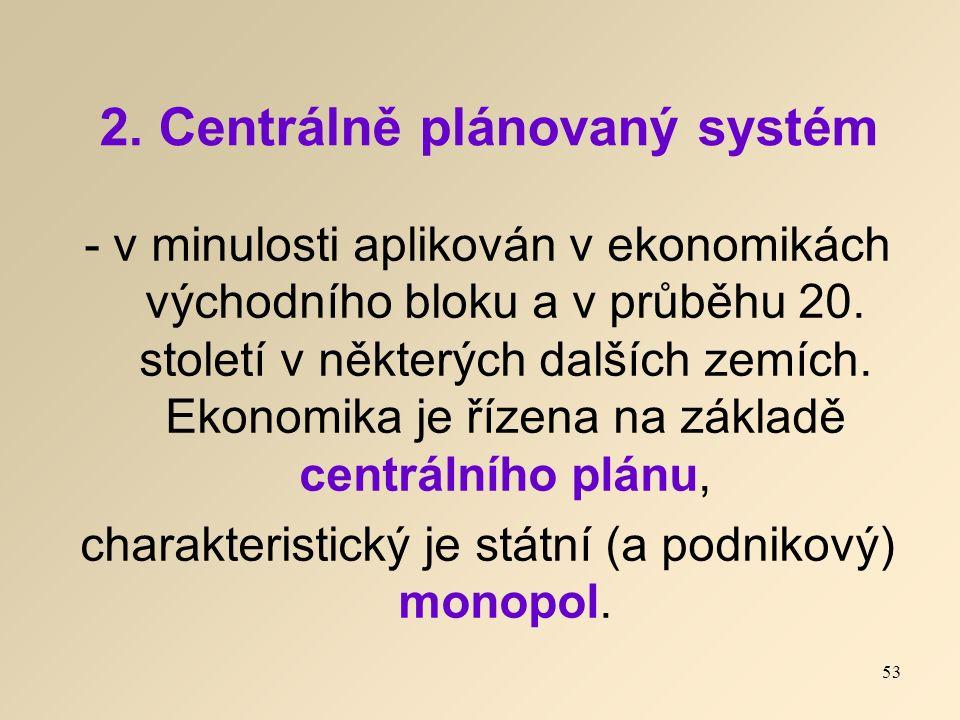 2. Centrálně plánovaný systém - v minulosti aplikován v ekonomikách východního bloku a v průběhu 20. století v některých dalších zemích. Ekonomika je
