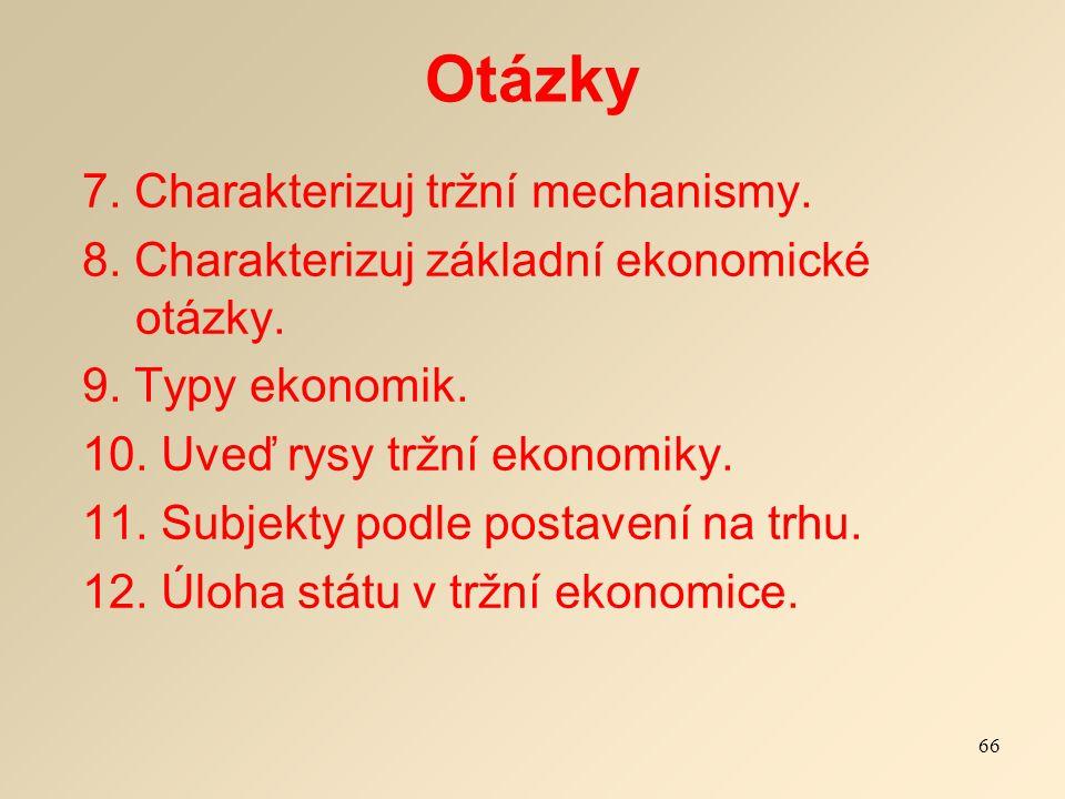 Otázky 7. Charakterizuj tržní mechanismy. 8. Charakterizuj základní ekonomické otázky.