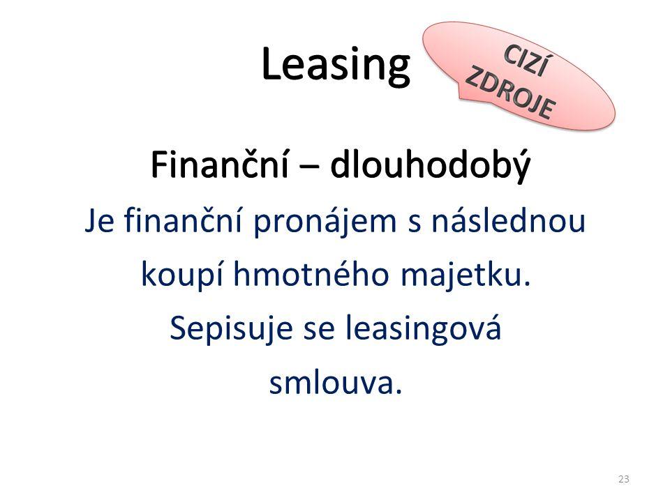 Leasing Finanční ‒ dlouhodobý Je finanční pronájem s následnou koupí hmotného majetku.