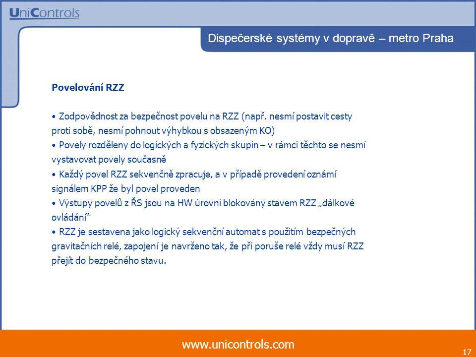 17 www.unicontrols.com Dispečerské systémy v dopravě – metro Praha Povelování RZZ Zodpovědnost za bezpečnost povelu na RZZ (např. nesmí postavit cesty