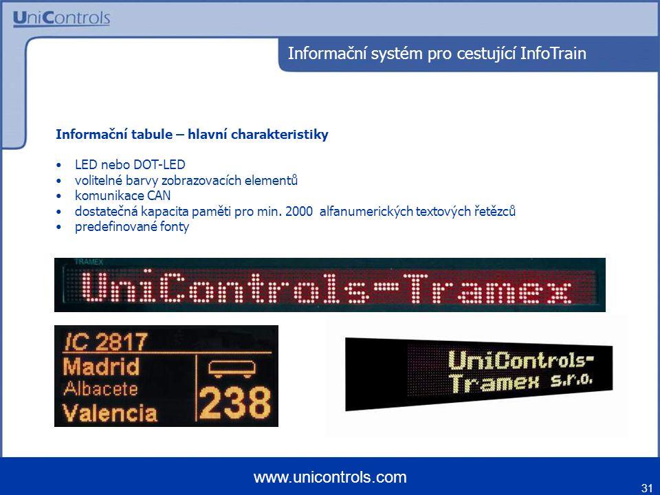 31 www.unicontrols.com Informační tabule – hlavní charakteristiky LED nebo DOT-LED volitelné barvy zobrazovacích elementů komunikace CAN dostatečná kapacita paměti pro min.