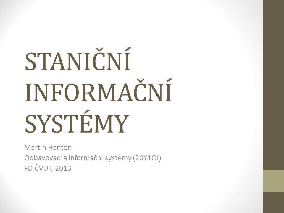 STANIČNÍ INFORMAČNÍ SYSTÉMY Martin Hanton Odbavovací a informační systémy (20Y1OI) FD ČVUT, 2013