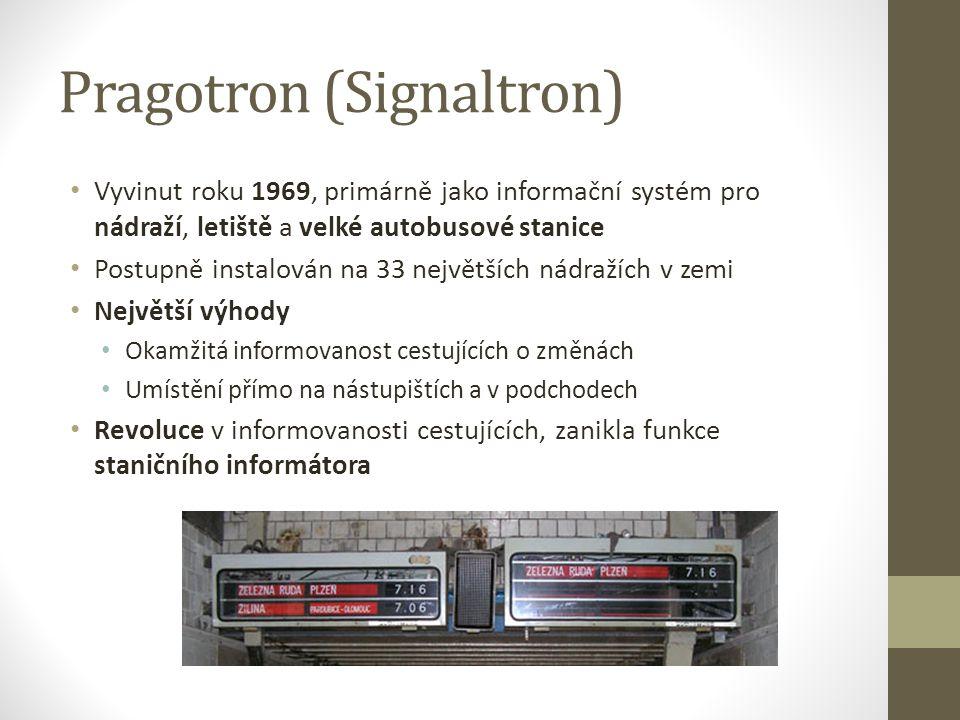 Pragotron (Signaltron) Vyvinut roku 1969, primárně jako informační systém pro nádraží, letiště a velké autobusové stanice Postupně instalován na 33 největších nádražích v zemi Největší výhody Okamžitá informovanost cestujících o změnách Umístění přímo na nástupištích a v podchodech Revoluce v informovanosti cestujících, zanikla funkce staničního informátora