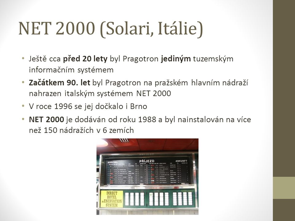 NET 2000 (Solari, Itálie) Ještě cca před 20 lety byl Pragotron jediným tuzemským informačním systémem Začátkem 90.