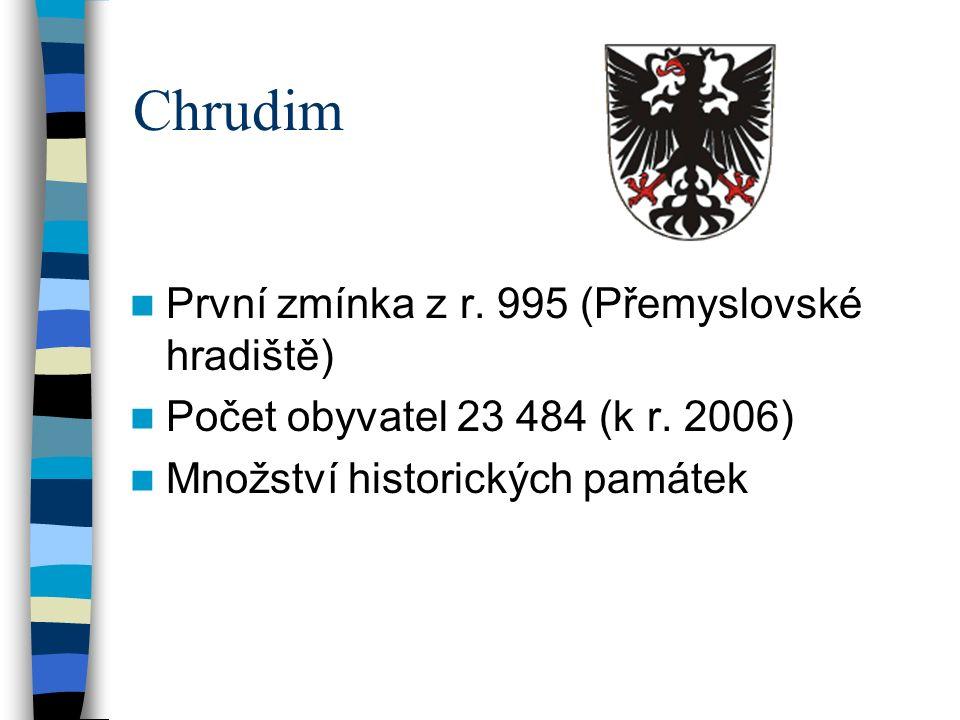 Chrudim První zmínka z r.995 (Přemyslovské hradiště) Počet obyvatel 23 484 (k r.