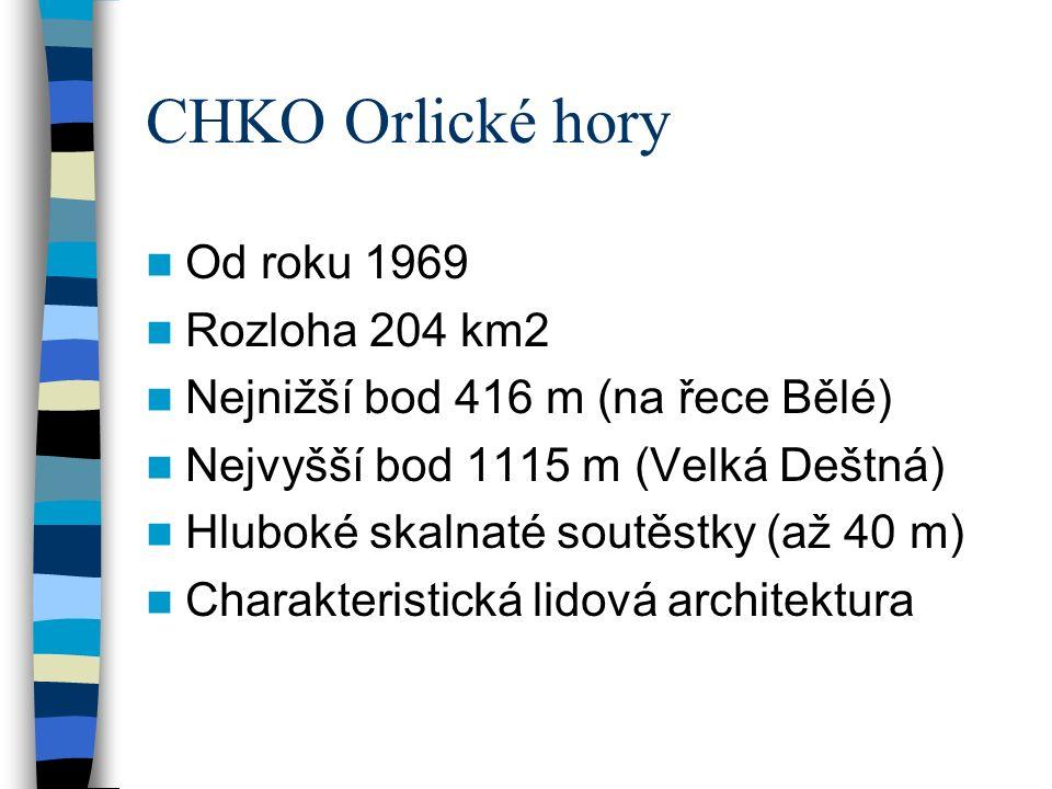 CHKO Orlické hory Od roku 1969 Rozloha 204 km2 Nejnižší bod 416 m (na řece Bělé) Nejvyšší bod 1115 m (Velká Deštná) Hluboké skalnaté soutěstky (až 40 m) Charakteristická lidová architektura