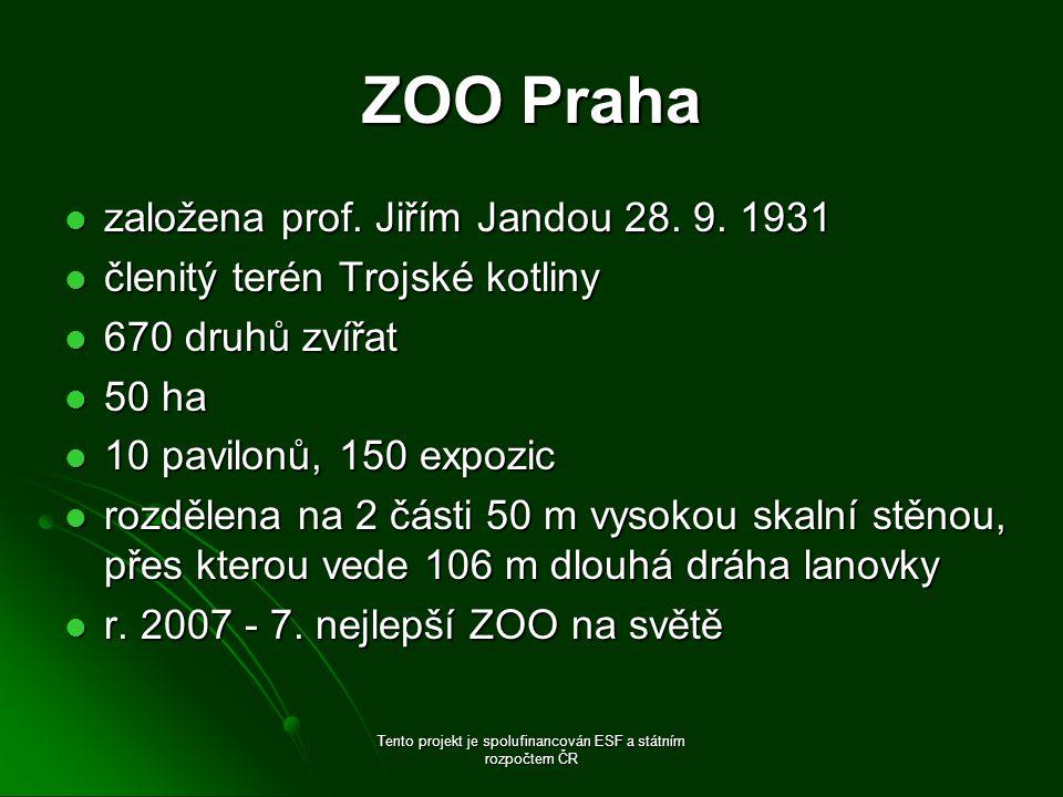 ZOO Praha založena prof. Jiřím Jandou 28. 9. 1931 založena prof. Jiřím Jandou 28. 9. 1931 členitý terén Trojské kotliny členitý terén Trojské kotliny
