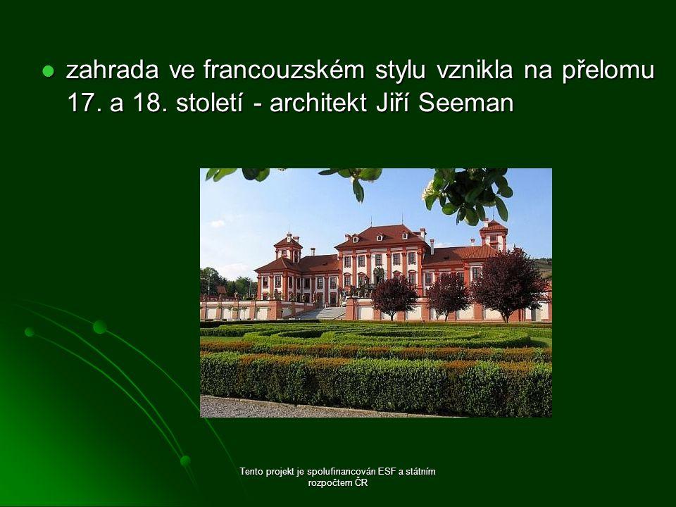 zahrada ve francouzském stylu vznikla na přelomu 17. a 18. století - architekt Jiří Seeman zahrada ve francouzském stylu vznikla na přelomu 17. a 18.