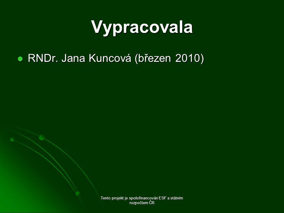 Vypracovala RNDr. Jana Kuncová (březen 2010) RNDr. Jana Kuncová (březen 2010) Tento projekt je spolufinancován ESF a státním rozpočtem ČR
