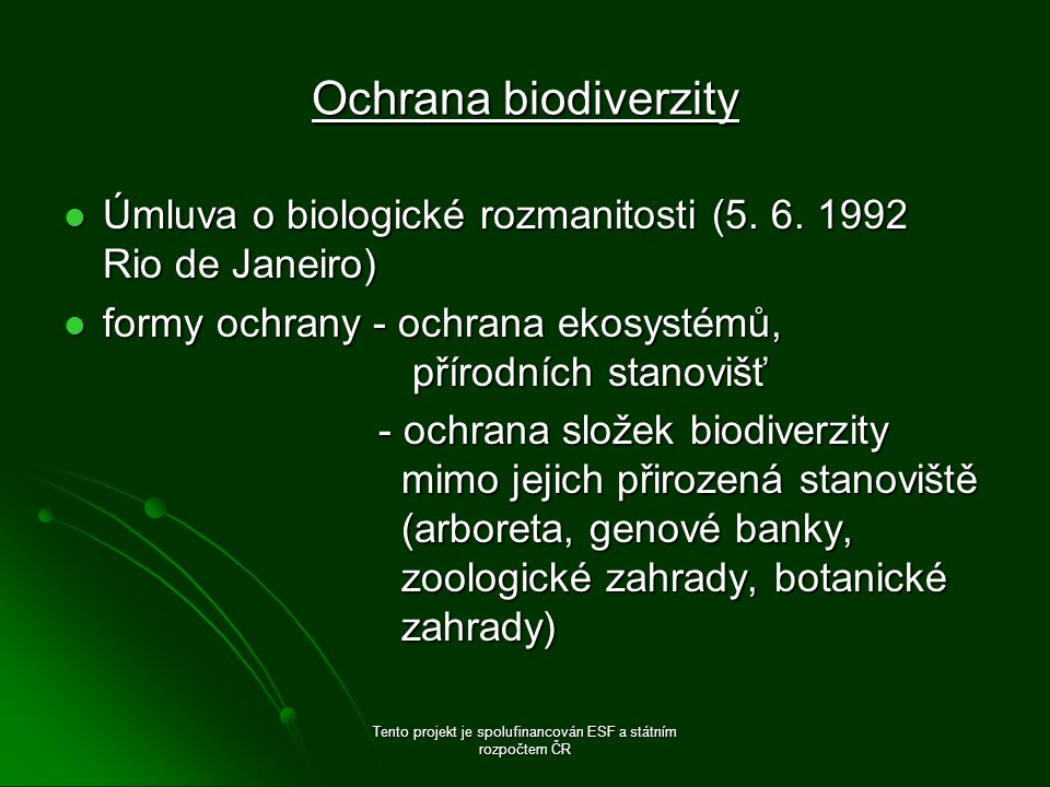 Ochrana biodiverzity Úmluva o biologické rozmanitosti (5. 6. 1992 Rio de Janeiro) Úmluva o biologické rozmanitosti (5. 6. 1992 Rio de Janeiro) formy o