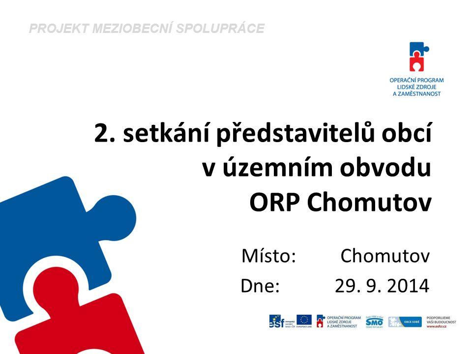 2. setkání představitelů obcí v územním obvodu ORP Chomutov Místo: Chomutov Dne: 29. 9. 2014 PROJEKT MEZIOBECNÍ SPOLUPRÁCE