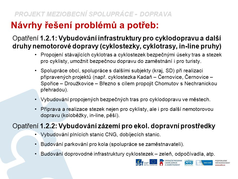 PROJEKT MEZIOBECNÍ SPOLUPRÁCE - DOPRAVA Návrhy řešení problémů a potřeb: Opatření 1.2.1: Vybudování infrastruktury pro cyklodopravu a další druhy nemo