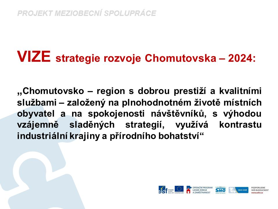 """PROJEKT MEZIOBECNÍ SPOLUPRÁCE VIZE strategie rozvoje Chomutovska – 2024: """" Chomutovsko – region s dobrou prestiží a kvalitními službami – založený na"""