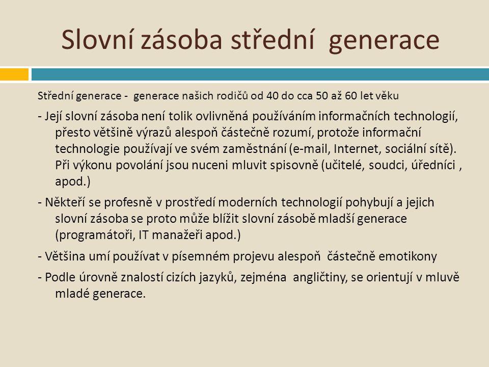 Slovní zásoba střední generace Střední generace - generace našich rodičů od 40 do cca 50 až 60 let věku - Její slovní zásoba není tolik ovlivněná použ