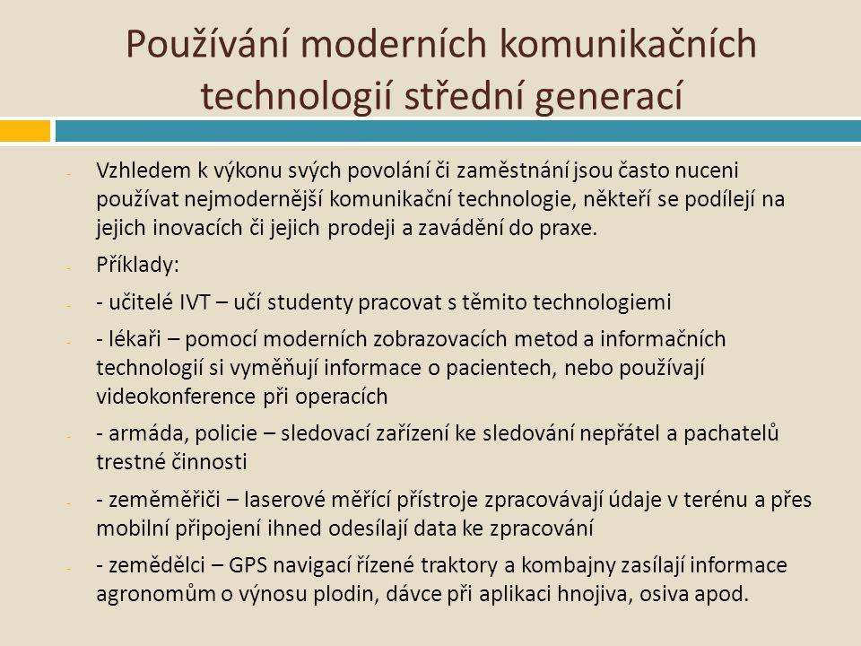 Používání moderních komunikačních technologií střední generací - Vzhledem k výkonu svých povolání či zaměstnání jsou často nuceni používat nejmoderněj