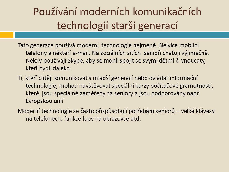 Používání moderních komunikačních technologií starší generací Tato generace používá moderní technologie nejméně. Nejvíce mobilní telefony a někteří e-
