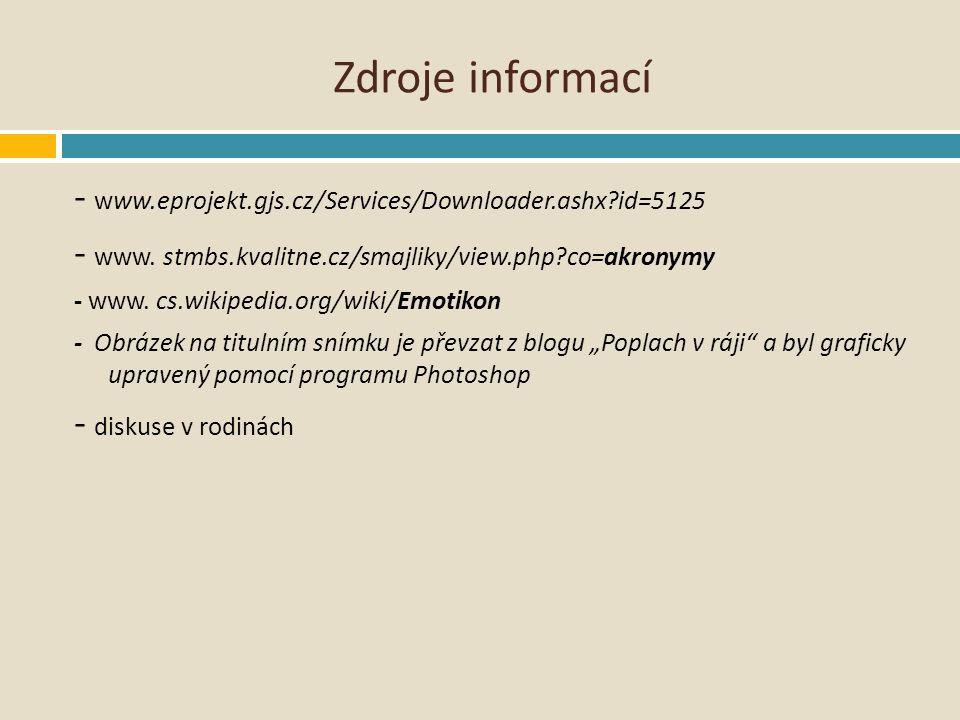 Zdroje informací - www.eprojekt.gjs.cz/Services/Downloader.ashx?id=5125 - www. stmbs.kvalitne.cz/smajliky/view.php?co=akronymy  - www. cs.wikipedia.