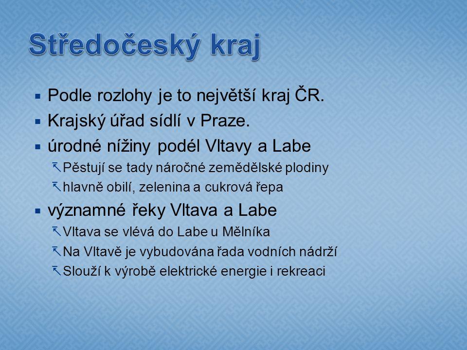  Podle rozlohy je to největší kraj ČR.  Krajský úřad sídlí v Praze.  úrodné nížiny podél Vltavy a Labe  Pěstují se tady náročné zemědělské plodiny