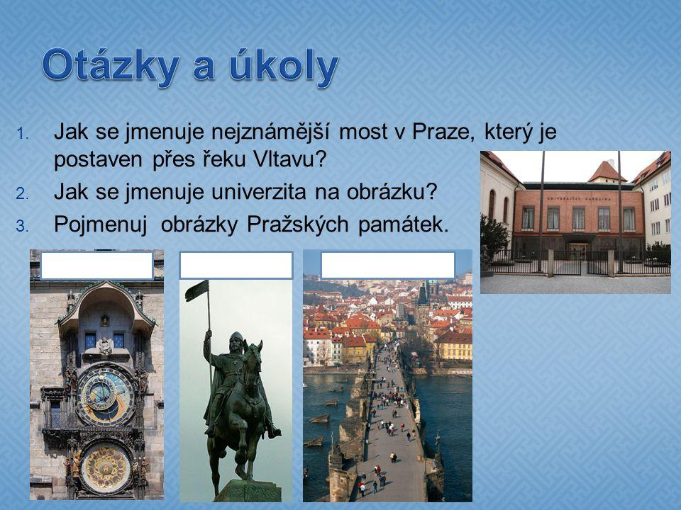 1. Jak se jmenuje nejznámější most v Praze, který je postaven přes řeku Vltavu? 2. Jak se jmenuje univerzita na obrázku? 3. Pojmenuj obrázky Pražských