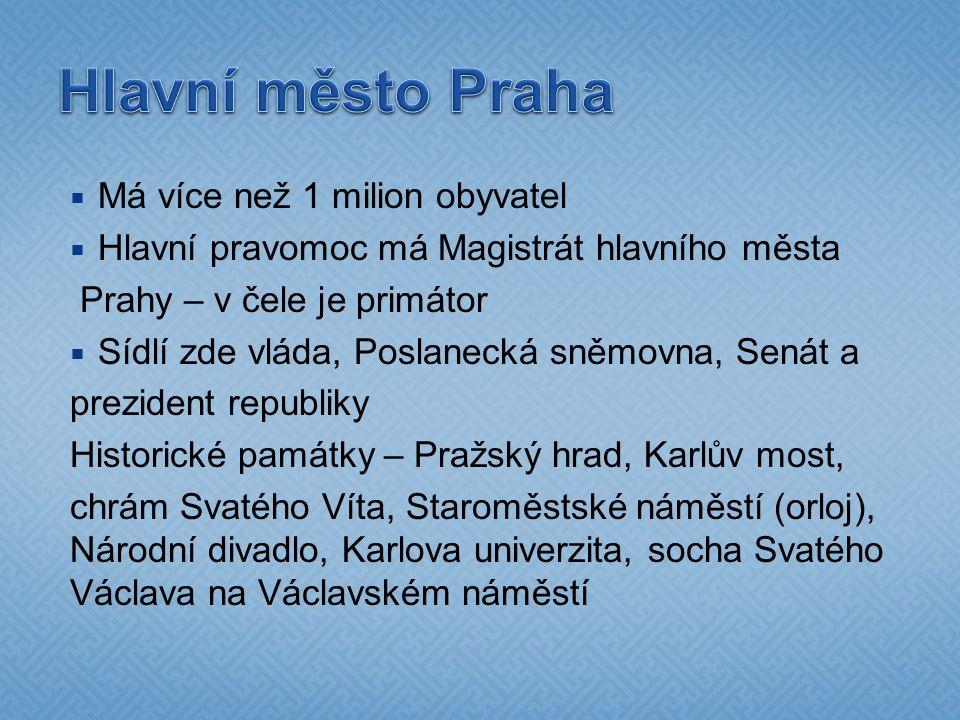  Má více než 1 milion obyvatel  Hlavní pravomoc má Magistrát hlavního města Prahy – v čele je primátor  Sídlí zde vláda, Poslanecká sněmovna, Senát
