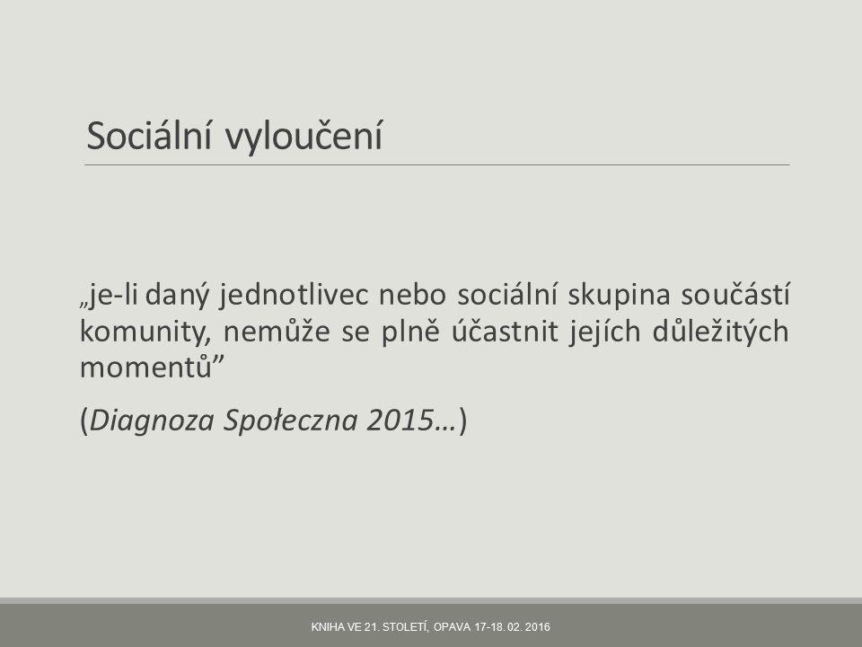 """Sociální vyloučení """" je-li daný jednotlivec nebo sociální skupina součástí komunity, nemůže se plně účastnit jejích důležitých momentů (Diagnoza Społeczna 2015…) KNIHA VE 21."""