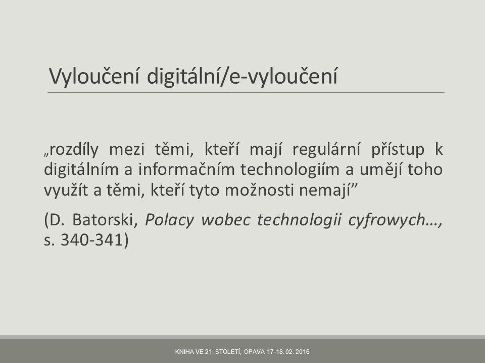 """Vyloučení digitální/e-vyloučení """" rozdíly mezi těmi, kteří mají regulární přístup k digitálním a informačním technologiím a umějí toho využít a těmi, kteří tyto možnosti nemají (D."""