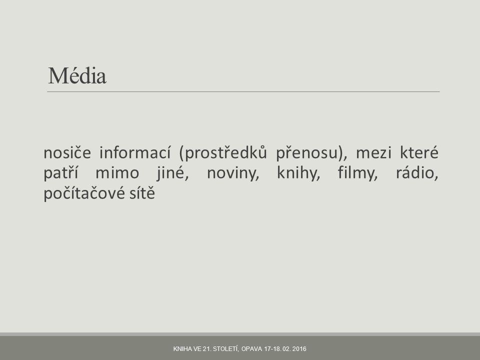 Média nosiče informací (prostředků přenosu), mezi které patří mimo jiné, noviny, knihy, filmy, rádio, počítačové sítě KNIHA VE 21.