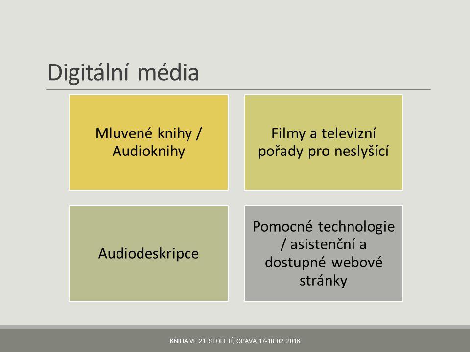 Digitální média Mluvené knihy / Audioknihy Filmy a televizní pořady pro neslyšící Audiodeskripce Pomocné technologie / asistenční a dostupné webové stránky KNIHA VE 21.