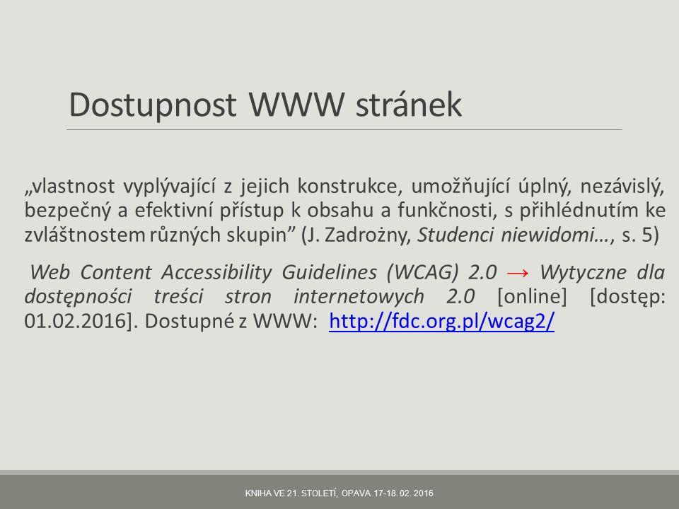 """Dostupnost WWW stránek """"vlastnost vyplývající z jejich konstrukce, umožňující úplný, nezávislý, bezpečný a efektivní přístup k obsahu a funkčnosti, s přihlédnutím ke zvláštnostem různých skupin (J."""