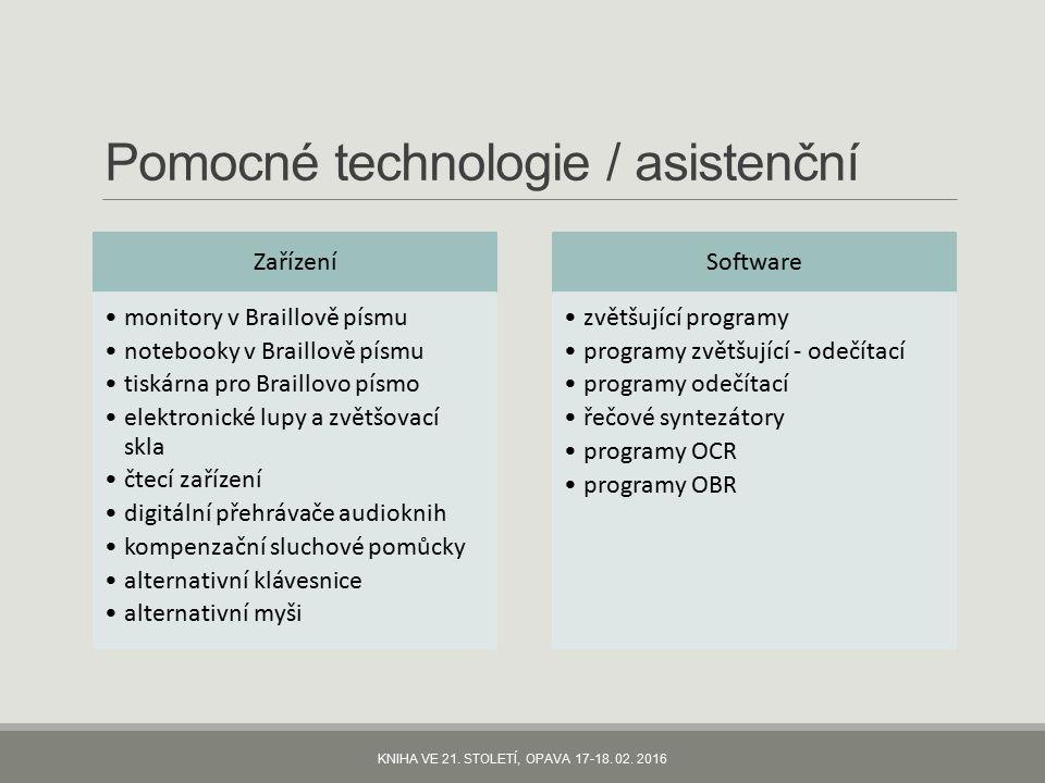 Pomocné technologie / asistenční Zařízení monitory v Braillově písmu notebooky v Braillově písmu tiskárna pro Braillovo písmo elektronické lupy a zvětšovací skla čtecí zařízení digitální přehrávače audioknih kompenzační sluchové pomůcky alternativní klávesnice alternativní myši Software zvětšující programy programy zvětšující - odečítací programy odečítací řečové syntezátory programy OCR programy OBR KNIHA VE 21.
