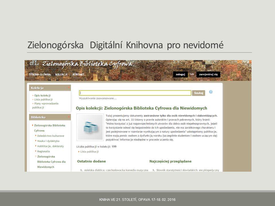 Zielonogórska Digitální Knihovna pro nevidomé KNIHA VE 21. STOLETÍ, OPAVA 17-18. 02. 2016