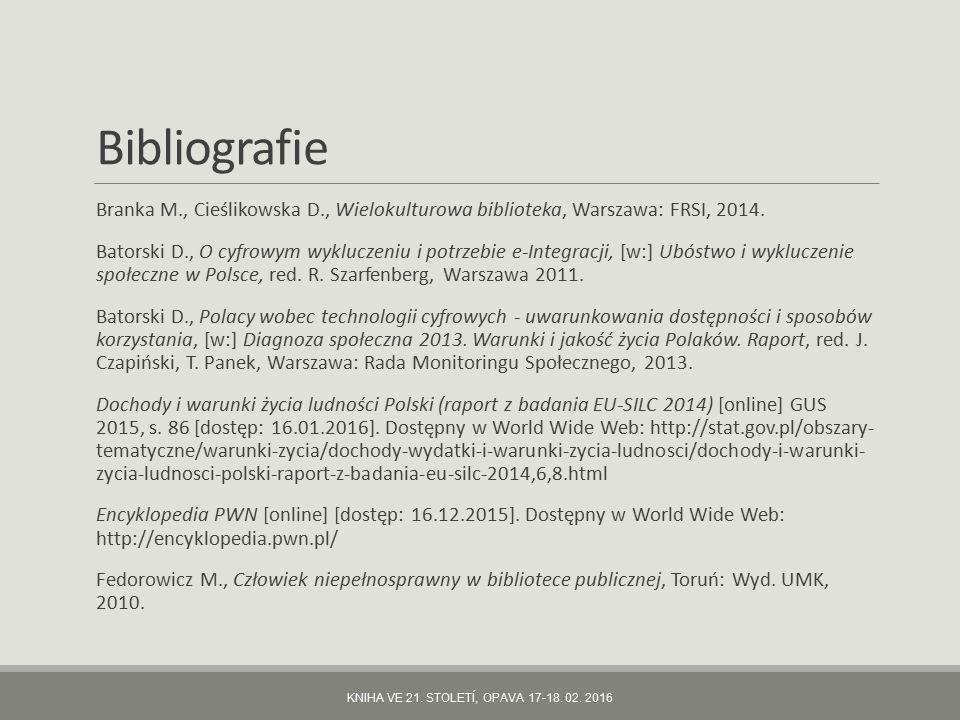 Bibliografie Branka M., Cieślikowska D., Wielokulturowa biblioteka, Warszawa: FRSI, 2014. Batorski D., O cyfrowym wykluczeniu i potrzebie e-Integracji