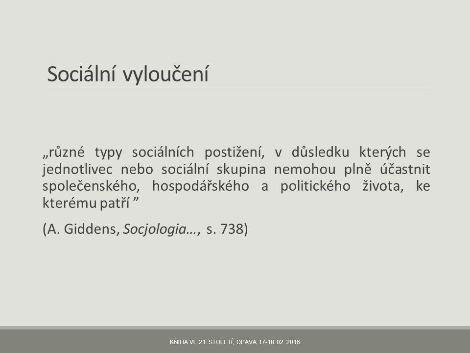 """Sociální vyloučení """"různé typy sociálních postižení, v důsledku kterých se jednotlivec nebo sociální skupina nemohou plně účastnit společenského, hospodářského a politického života, ke kterému patří (A."""
