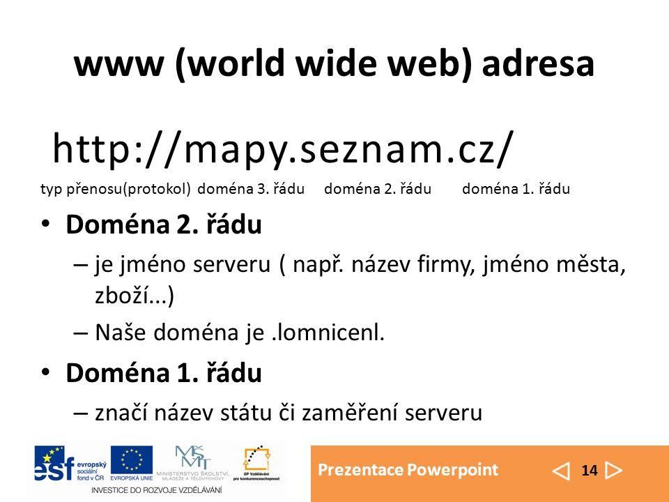 Prezentace Powerpoint 14 www (world wide web) adresa http://mapy.seznam.cz/ typ přenosu(protokol) doména 3. řádu doména 2. řádu doména 1. řádu Doména