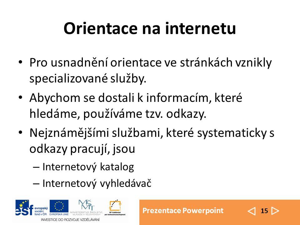 Prezentace Powerpoint 15 Orientace na internetu Pro usnadnění orientace ve stránkách vznikly specializované služby. Abychom se dostali k informacím, k