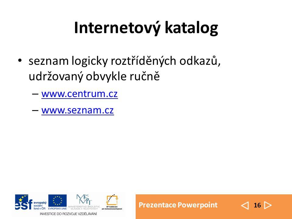 Prezentace Powerpoint 16 Internetový katalog seznam logicky roztříděných odkazů, udržovaný obvykle ručně – www.centrum.cz www.centrum.cz – www.seznam.