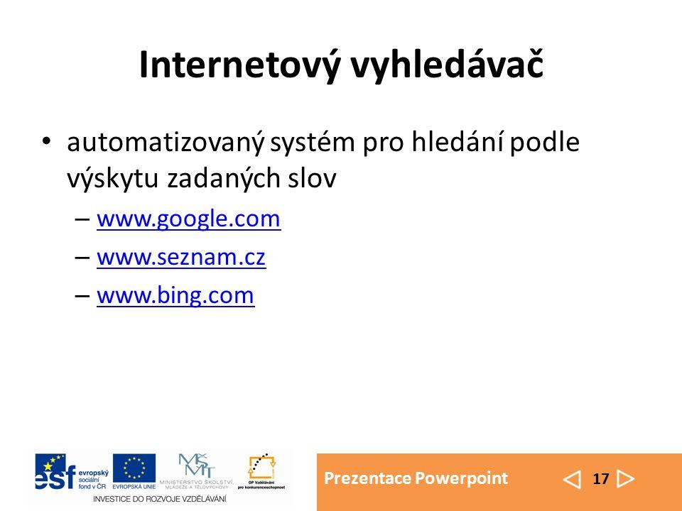 Prezentace Powerpoint 17 Internetový vyhledávač automatizovaný systém pro hledání podle výskytu zadaných slov – www.google.com www.google.com – www.seznam.cz www.seznam.cz – www.bing.com www.bing.com