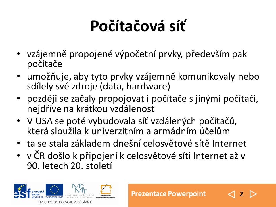 Prezentace Powerpoint 2 Počítačová síť vzájemně propojené výpočetní prvky, především pak počítače umožňuje, aby tyto prvky vzájemně komunikovaly nebo